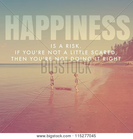Inspirational Typographic Quote - Happiness is a risk if you're not a little scared then you're not doing it right