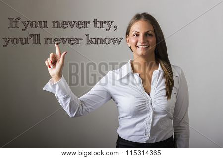 If You Never Try, You'll Never Know - Beautiful Girl Touching Text On Transparent Surface