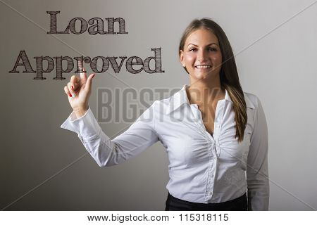 Loan Approved - Beautiful Girl Touching Text On Transparent Surface
