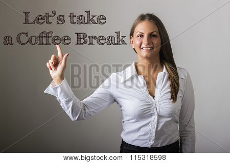 Let's Take A Coffee Break - Beautiful Girl Touching Text On Transparent Surface