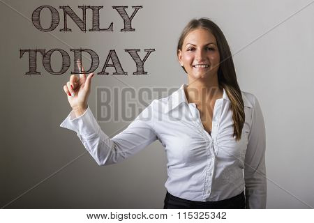 Only Today - Beautiful Girl Touching Text On Transparent Surface