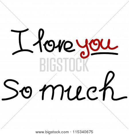 I Love You So Much. Hand Drawn Valentine's Day Card. Vector Illustration. Handmade Calligraphy. Vect