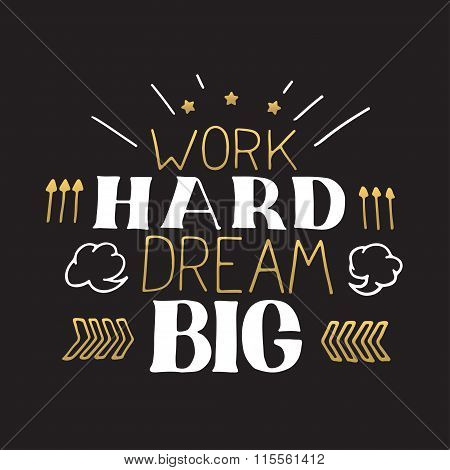 Concept hand lettering motivational quote. Work hard dream big.  Vector Motivation Poster Design