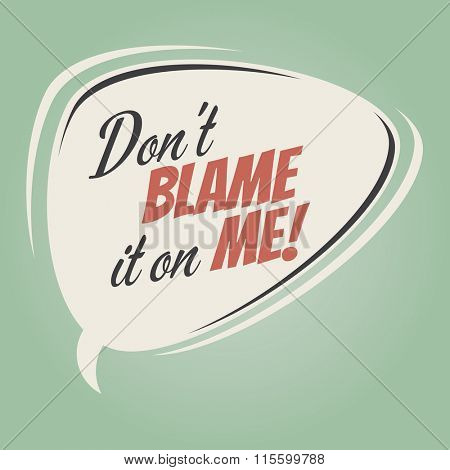 don't blame it on me retro speech balloon