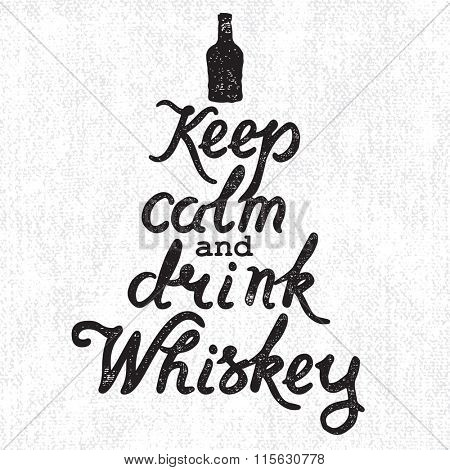 Whiskey bottle and handwritten lettering Keep Calm and Drink Whiskey on the canvas background. Vector illustration