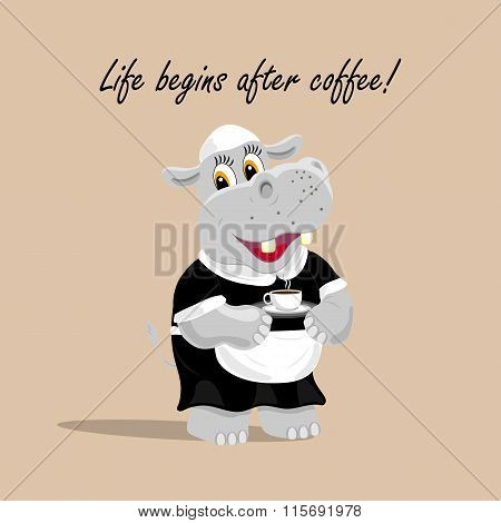 Vector illustration with a cute hippo waiter holding a cup of coffee. Life begins after coffee lette