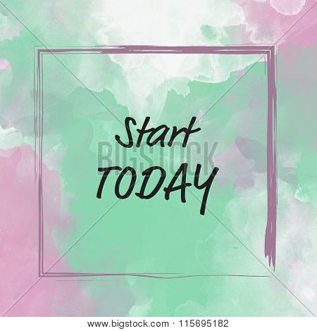 Start today message over watercolor background