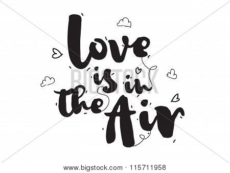 Love is in the air. Greeting card with calligraphy for Valentines day. Hand drawn design elements. I