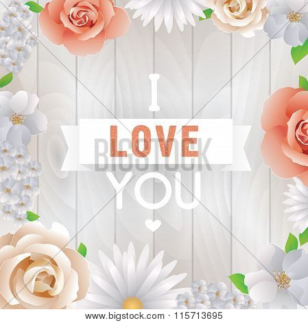I love You inscription. Vector greeting card, invitation or poster. Design with flowers, roses, and