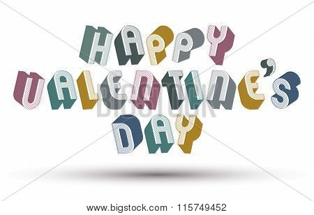 Happy Valentines Day Greeting Phrase Made With 3D Retro Style Geometric Letters.