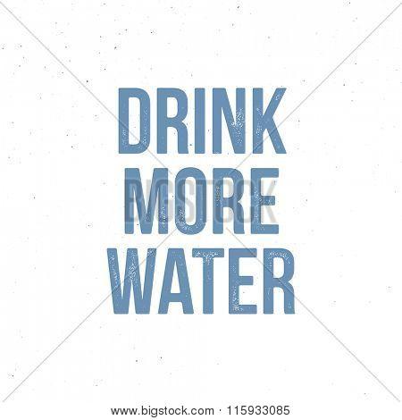 Drink More Water - motivational quote. Vector vintage letterpress effect, grunge background.