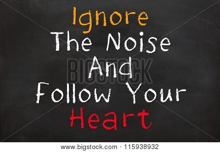 Ignore the Noise and Follow Your Heart