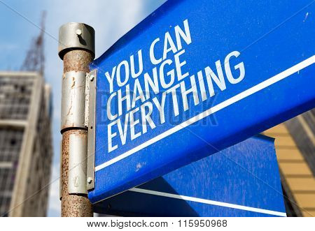 You Can Change Everything written on road sign