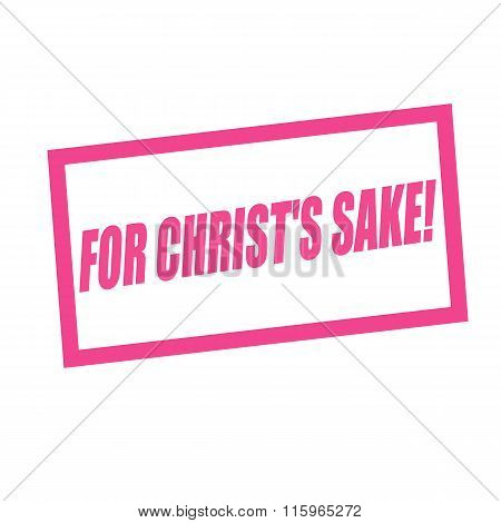 For Christ Is Sake Pink Stamp Text On White