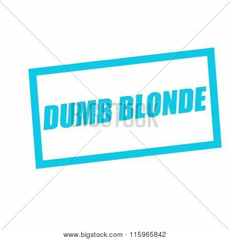 Dumb Blonde Blue Stamp Text On White