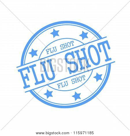 Flu Shot Blue Stamp Text On Blue Circle On A White Background And Star