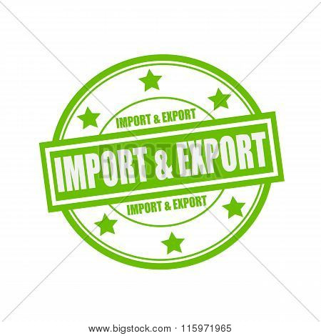 Import And Export White Stamp Text On Circle On Green Background And Star