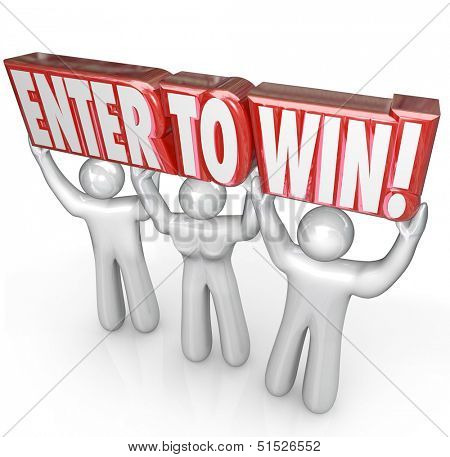 The words Enter to Win lifted by a team of people telling you to participate in a game, contest or competition to be a winner