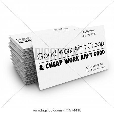 Good Work Ain't Cheap words on business cards promising quality service and products for customers to buy with confidence