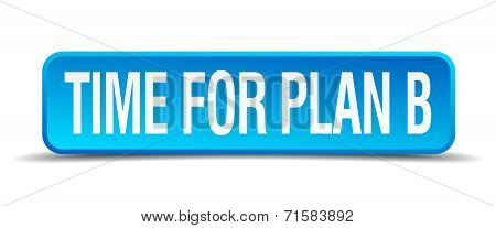 Time For Plan B Blue 3D Realistic Square Isolated Button