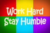picture of humble  - Work Hard Stay Humble Concept text on background - JPG