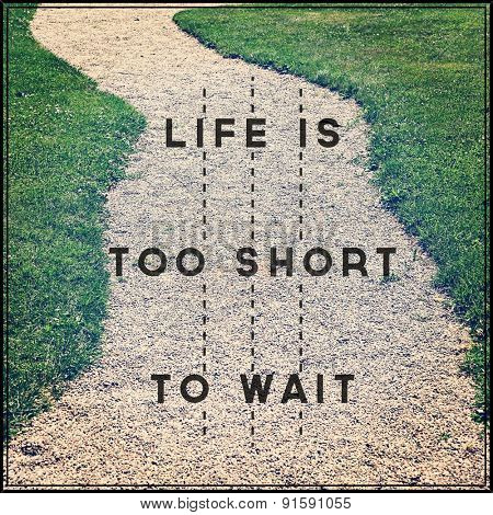 Inspirational Typographic Quote - Life is too short to wait
