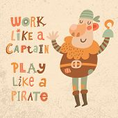 Постер, плакат: Work like a captain play like a pirate Sweet inspirational card with lovely pirate in bright color