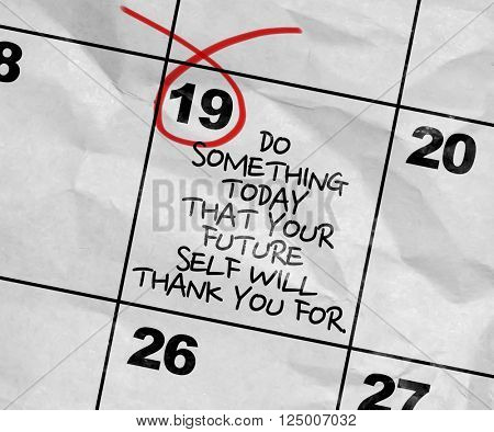 Concept image of a Calendar with the text: Do Something Today That Your Future Self Will Thank You For