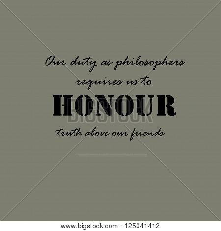 Our duty as philosophers requires us to honour truth above our friends.