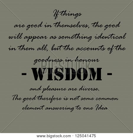 If things are good in themselves, the good will appear as something identical in them all, but the accounts of the goodness in honour, wisdom, and pleasure are diverse. The good therefore is not some common element answering to one Idea