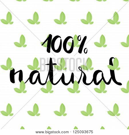 One hundred percent natural design with leaves pattern