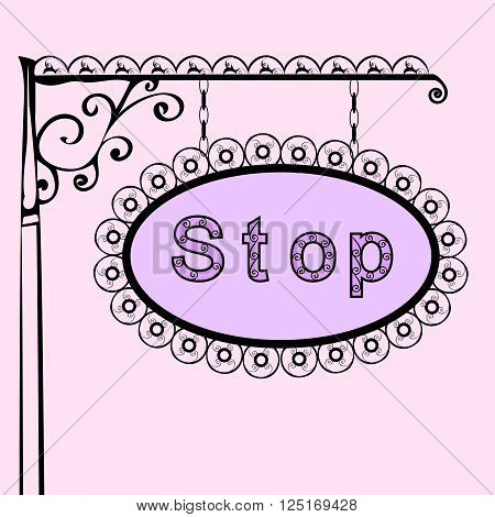 stop text on vintage street sign Patterned forged street signboard with the text. Vector illustration