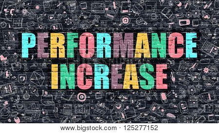 Performance Increase. Multicolor Inscription on Dark Brick Wall with Doodle Icons. Performance Increase Concept in Modern Style. Doodle Design Icons. Performance Increase on Dark Brickwall Background.