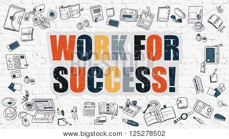 Work for Success Concept. Work for Success Drawn on White Brick Wall. Work for Success in Multicolor. Modern Style Illustration. Doodle Design Style of Work for Success. Line Style Illustration.