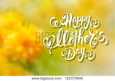 Mothers Day Lettering Calligraphic Design on Yellow Floral Blurred Background. Happy Mothers Day Inscription. Vector Illustration For Greeting Card and Other Print Templates.