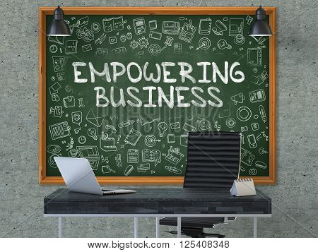 Empowering Business - Handwritten Inscription by Chalk on Green Chalkboard with Doodle Icons Around. Business Concept in the Interior of a Modern Office on the Gray Concrete Wall Background. 3D.