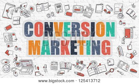 Conversion Marketing Concept. Modern Line Style Illustration. Multicolor Conversion Marketing Drawn on White Brick Wall. Doodle Icons. Doodle Design Style of Conversion Marketing Concept.