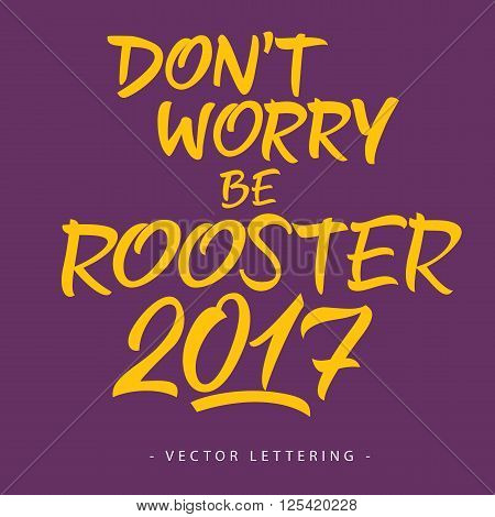 Do not worry, be rooster 2017 inscription isolated on purple background