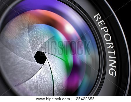 Reporting - Concept on Professional Photo Lens, Closeup. Reporting Written on a Front of Lens. Closeup View, Selective Focus, Lens Flare Effect. 3D Render.