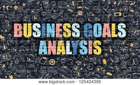 Multicolor Concept - Business Goals Analysis on Dark Brick Wall with Doodle Icons. Business Goals Analysis Business Concept. Business Goals Analysis on Dark Wall.