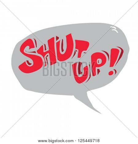 words shut up! in cartoon speech bubble illustration
