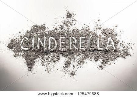 Word cinderella written in grey ash on white background
