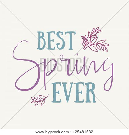 Best Spring Ever Handdrawn Inspiration Quote. Vector Watercolor Spring Typography Text Design Elemen
