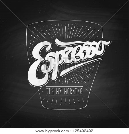 Poster coffee with hand drawn lettering Espresso it's my morning. White and black calligraphy on chalkboard for drink and beverage menu or t-shirt print. Vector Illustration