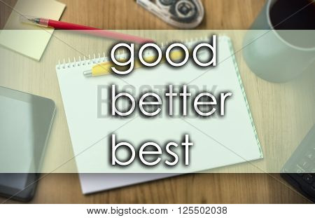 Good Better Best -  Business Concept With Text