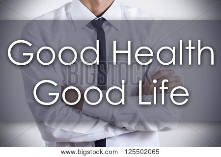 Good Health - Good Life - Young Businessman With Text - Business Concept