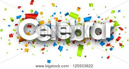 Celebrate paper banner with color confetti, Spanish. Vector illustration.