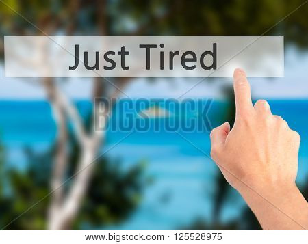 Just Tired - Hand Pressing A Button On Blurred Background Concept On Visual Screen.