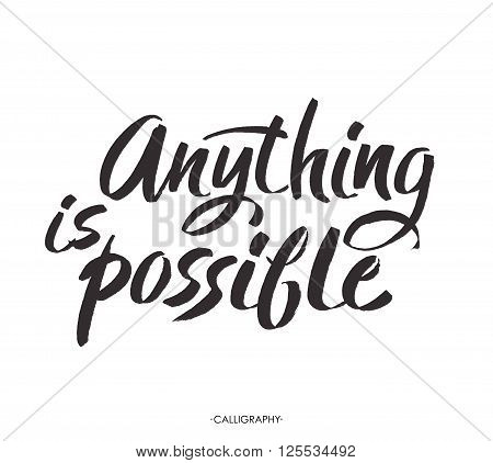 Brush lettering quote anything is possible at  white background. Vector