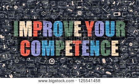 Improve Your Competence - Multicolor Concept on Dark Brick Wall Background with Doodle Icons Around. Illustration with Elements of Doodle Style. Improve Your Competence on Dark Wall.